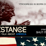 Zu den US-Wahlen: RESISTANCE  Teil 2  – SHUT IT DOWN!